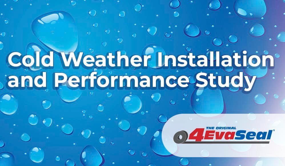 4EvaSeal Cold Weather Installation and Performance Study